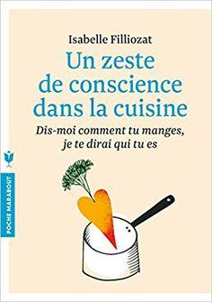 Amazon.fr - Un zeste de conscience dans la cuisine: Dis-moi comment tu manges, je te dirai qui tu es - Isabelle Filliozat - Livres