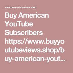 Buy American YouTube Subscribers https://www.buyyoutubeviews.shop/buy-american-youtube-subscribers/