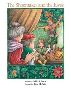 The Shoemaker and the Elves Children's Book Illustration, Book Illustrations, Brothers Grimm, Art Story, Mother Goose, The Elf, Read Aloud, Elves