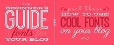 Beginner's Guide to Fonts for Your Blog: How to Use Cool Fonts on Your Blog or Website - Design Your Own (lovely) Blog