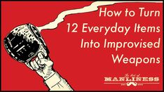 How to Turn 12 Everyday Items Into Improvised Weapons