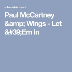 Find out at which radio station you can hear Paul Mccartney & Wings - 01 Let 'em In Paul Mccartney And Wings, Ems, Let It Be