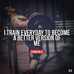 I Train Everyday To Become a better version of me