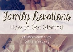 """This is a great """"how-to"""" guide with super-practical ideas for starting family devotions!"""