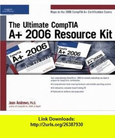 The Ultimate CompTIA A+ 2006 Resource Kit (9781598633962) Jean Andrews , ISBN-10: 1598633961  , ISBN-13: 978-1598633962 ,  , tutorials , pdf , ebook , torrent , downloads , rapidshare , filesonic , hotfile , megaupload , fileserve
