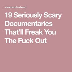 19 Seriously Scary Documentaries That'll Freak You The Fuck Out
