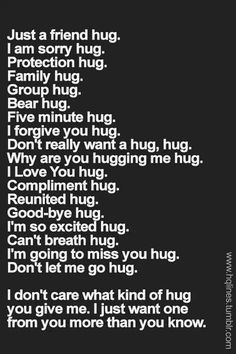 Just hug me dammit! Girly Quotes, Romantic Quotes, Wise Quotes, Wise Sayings, Movie Quotes, I Want A Hug, Love Hug, Need A Hug Quotes, Friends Hugging