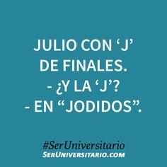 """Julio con 'J' de Finales. - ¿Y la 'J'? - En """"Jodidos"""". #SerUniversitario"""