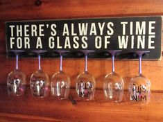 Good idea when bar space is limited. Wine Glass Rack-Glass Holder There's Always Time For A Glass Of Wine Bar Sign Wine Sign Wine Signs, Bar Signs, Do It Yourself Furniture, Wine Glass Rack, Wine Racks, In Vino Veritas, Glass Holders, Deco Design, My Dream Home