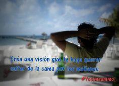 Crear una visión que te haga querer saltar de la cama por las mañanas #yosimeanimo Te Quiero, Create, Life