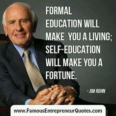 La educación formal te hará una vida; la auto educación te hará una fortuna. Jim Rohn