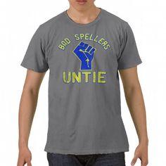 Bad Spellers Unite! T Shirt