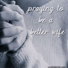 Praying For Me Helps My Husband