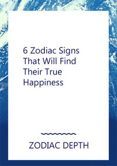 6 Zodiac Signs That Will Find Their True Happiness#Pisces #zodiac_sign #zodiac #astrology #facts #horoscope #zodiac_sign_facts #zodiacsigns #Zodiac #Zodiacsex #Zodiacsigns #Aries #Taurus #Gemini #Cancer #Leo #Virgo #Libra #Scorpio #Sagittarius #Capricorn #Aquarius #Pisces #zodiacsymbols #Zodiacales #Astrology #Zodiacastology