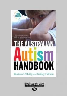 The Australian Autism Handbook: The Essential Resource Guide To Autism Spectrum Disorder by Kathryn Wicks and Benison O'Reilly