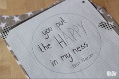 YOU PUT THE HAPPY IN MY NESS!