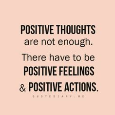 Law of attraction: Positive thoughts are not enough. There have to be positive feelings and positive actions.