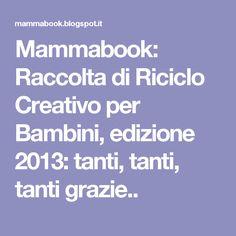 Mammabook: Raccolta di Riciclo Creativo per Bambini, edizione 2013: tanti, tanti, tanti grazie..