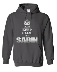 """I Cant Keep Calm Im a SABIN"" Hoodie. For This Hoodie visit http://www.sunfrogshirts.com/Im-a-SABIN-Charcoal-Hoodie.html?8542"