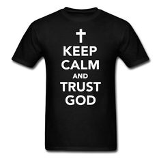 CHRISTIAN SHIRTS Keep Calm And Trust God T Shirt by GIFTITI, $19.99