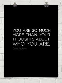 You are so much more than your thoughts about who you are. by Dean Jackson #93539 - Behappy.me
