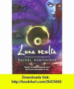 Luna oculta / Dark of the Moon (Spanish Edition) (9788498006780) Rachel Hawthorne , ISBN-10: 8498006783  , ISBN-13: 978-8498006780 ,  , tutorials , pdf , ebook , torrent , downloads , rapidshare , filesonic , hotfile , megaupload , fileserve