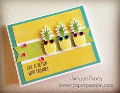 Life IS better with friends !! CTMH Calypso papers & Pineapples from One in a Melon stamp set (C1650) with sunnies