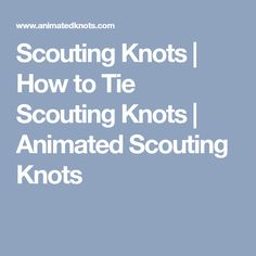 Scouting Knots   How to Tie Scouting Knots   Animated Scouting Knots