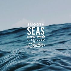 Smooth seas never made a skilled sailor #quotes #motivation quotesalarm.com