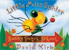 Little Miss Spider at Sunny Patch School by David Kirk. Ms. Katie read this book on 8/24/16.