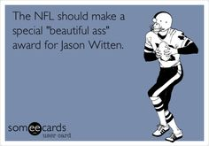 The NFL should make a special 'beautiful ass' award for Jason Witten.