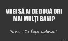 Dubleaza-ti banii :) - Statusuri de viata in fiecare dimineata Funny Facts, Funny Quotes, Humor Quotes, Fresh Memes, Your Smile, Sarcasm, Messages, Laughter, Medicine