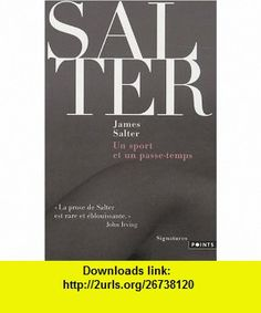 Un sport et un passe temps (French Edition) (9782757811016) James Salter , ISBN-10: 2757811010  , ISBN-13: 978-2757811016 ,  , tutorials , pdf , ebook , torrent , downloads , rapidshare , filesonic , hotfile , megaupload , fileserve