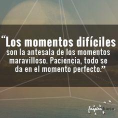 Los momentos difíciles son la antesala de los momentos maravillosos. Paciencia, todo se da en el momento perfecto. #Buenasnoches #motivacion #frases #reflexiones #inspiracion #blogger #blogeras #estilodevida #inspiradiario #espiritu #mente #alma #universo #paciencia #energia #despertar #consciencia #conciencia