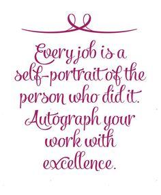 every-job-is-a-self-portrait-of-the-person-who-did-it-autograph-your-work-with-excellence | The Naked Decorator