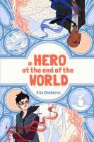 A hero at the end of the world  Erin Claiborne ; original illustrations by Jade Liebes.