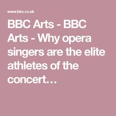 BBC Arts - BBC Arts - Why opera singers are the elite athletes of the concert…