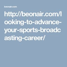 http://beonair.com/looking-to-advance-your-sports-broadcasting-career/