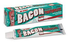 @Robin Connell Bacon Flavored Toothpaste