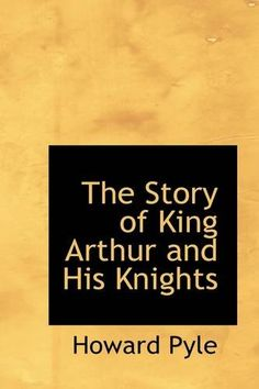 The Story of King Arthur and His Knights by Howard Pyle https://www.amazon.com/dp/1110010796/ref=cm_sw_r_pi_dp_8ozFxb39Y4GHZ