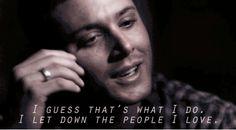 No, Dean, love, you haven't let me down.
