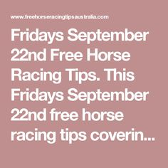 Fridays September 22nd Free Horse Racing Tips.  This Fridays September 22nd free horse racing tips covering the 1st 3 races everywhere..
