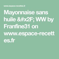 Mayonnaise sans huile / WW by Franfine31  on www.espace-recettes.fr