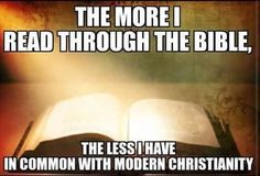 The more I read my bible, the less I have in common with modern Christianity. Christian Life, Christian Quotes, Christian Living, Bible Scriptures, Bible Quotes, Quotable Quotes, 5 Solas, Messianic Judaism, Reformed Theology