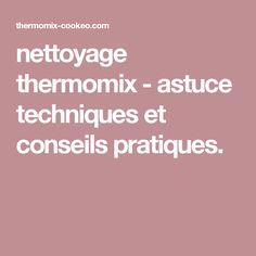 nettoyage thermomix - astuce techniques et conseils pratiques.