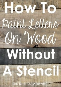 How To Paint Letters on Wood Without a Stencil DIY on http://www.CraftaholicsAnonymous.net