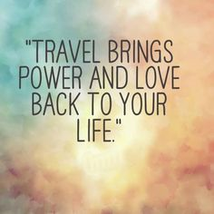 #Travel brings you power and love back to your life.