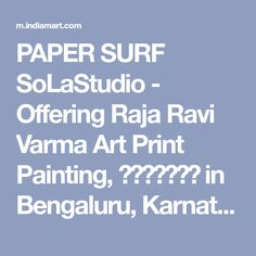 PAPER SURF SoLaStudio - Offering Raja Ravi Varma Art Print Painting, पेंटिंग in Bengaluru, Karnataka. Get best price and read about company. Get contact details and address