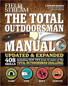 The Total Outdoorsman Manual (10th Anniversary Edition) (Field & Stream): T. Edward Nickens: 9781616286101: Amazon.com: Books