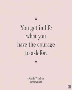 """Quotes For Strong Women Who Choose Courage Over Fear """"You get in life what you have the courage to ask for."""" — Oprah Winfrey""""You get in life what you have the courage to ask for. Great Quotes, Quotes To Live By, Me Quotes, Motivational Quotes, Inspirational Quotes, The Words, Short Quote Tattoos, Courage Quotes, Quotes About Strength"""